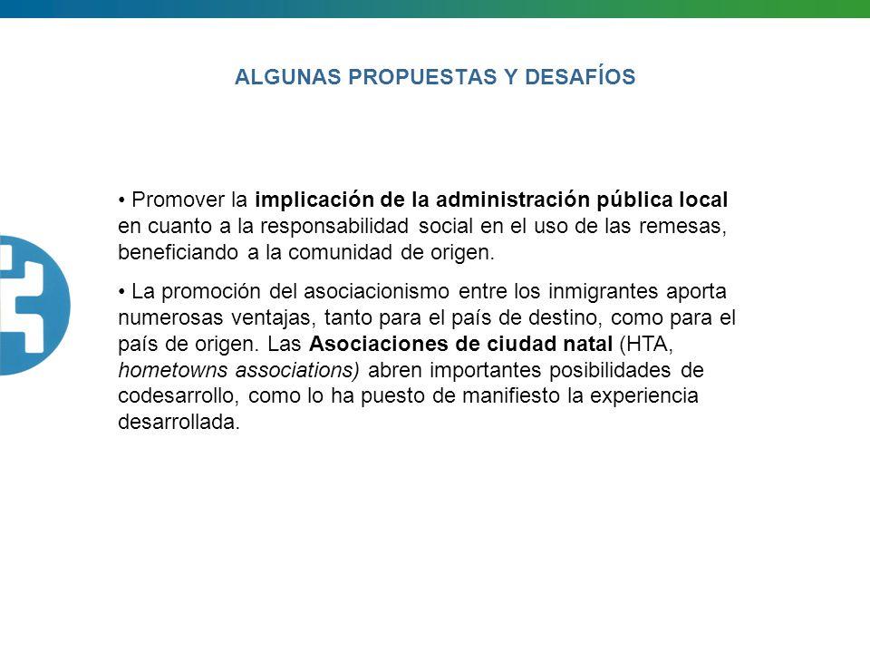 ALGUNAS PROPUESTAS Y DESAFÍOS Promover la implicación de la administración pública local en cuanto a la responsabilidad social en el uso de las remesa