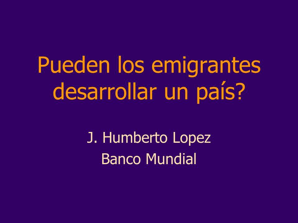 Pueden los emigrantes desarrollar un país J. Humberto Lopez Banco Mundial