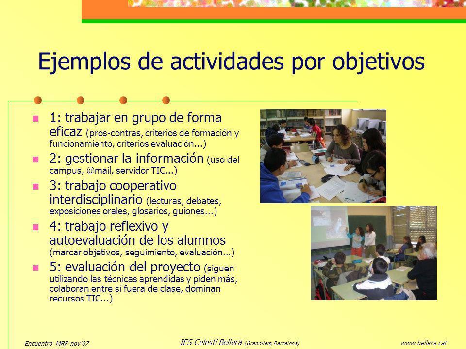 Encuentro MRP nov07 www.bellera.cat IES Celestí Bellera (Granollers, Barcelona) Ejemplos de actividades por objetivos 1: trabajar en grupo de forma ef