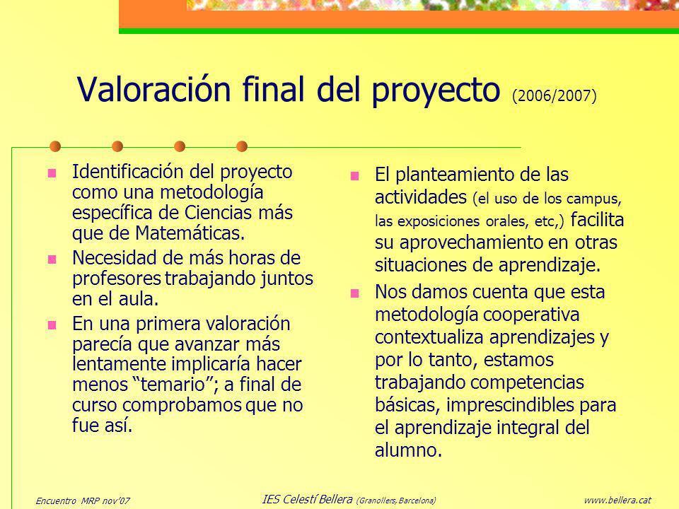 Encuentro MRP nov07 www.bellera.cat IES Celestí Bellera (Granollers, Barcelona) Valoración final del proyecto (2006/2007) Identificación del proyecto