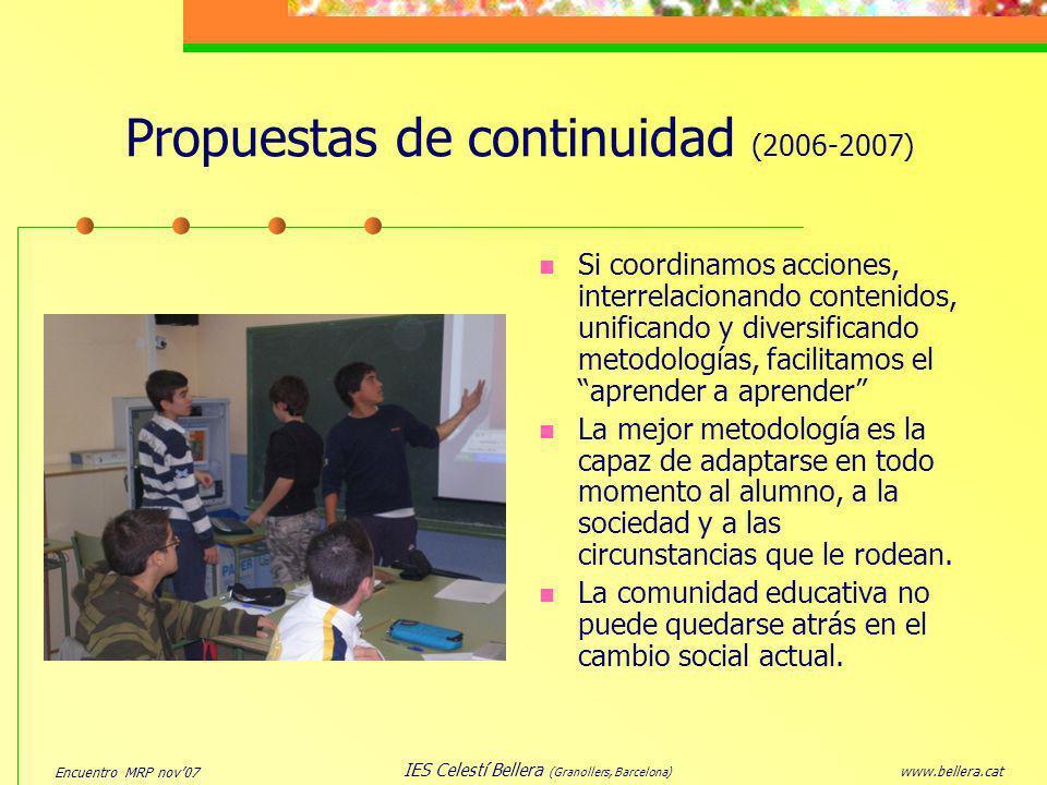 Encuentro MRP nov07 www.bellera.cat IES Celestí Bellera (Granollers, Barcelona) Propuestas de continuidad (2006-2007) Si coordinamos acciones, interre