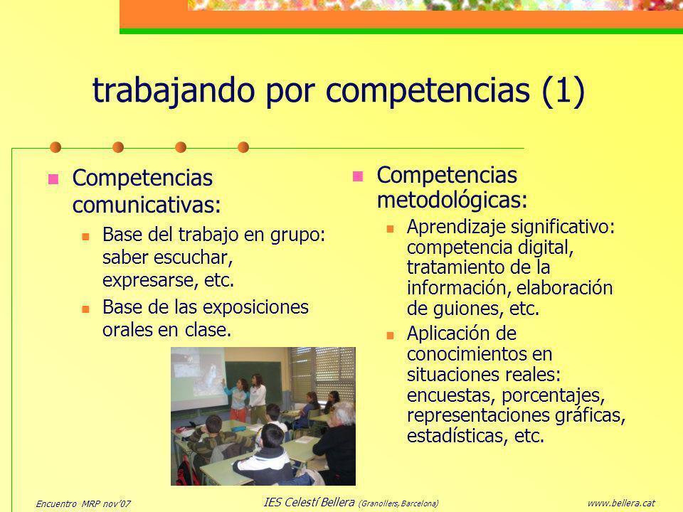 Encuentro MRP nov07 www.bellera.cat IES Celestí Bellera (Granollers, Barcelona) trabajando por competencias (1) Competencias comunicativas: Base del t