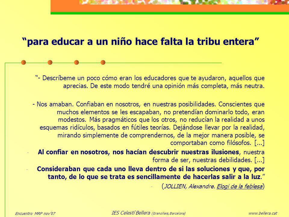 Encuentro MRP nov07 www.bellera.cat IES Celestí Bellera (Granollers, Barcelona) - Descríbeme un poco cómo eran los educadores que te ayudaron, aquello