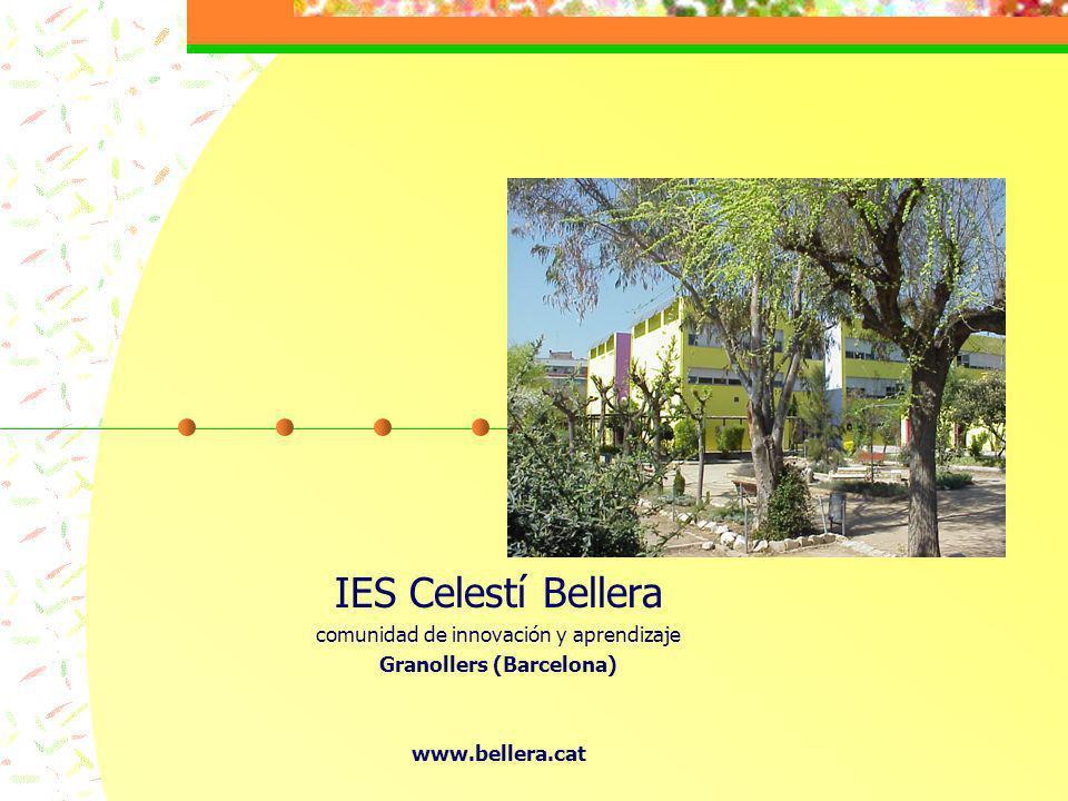 IES Celestí Bellera comunidad de innovación y aprendizaje Granollers (Barcelona) www.bellera.cat