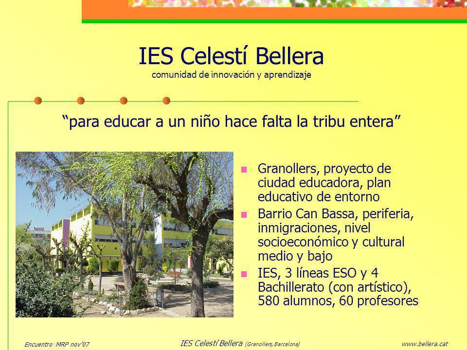 Encuentro MRP nov07 www.bellera.cat IES Celestí Bellera (Granollers, Barcelona) El proyecto ahora (2007-2008) 1ESO y 2ESO en ciencias y matemáticas Más Matemáticas que Ciencias y redistribución de contenidos (representación gráfica y álgebra desde ciencias...) Potenciar diversidad de recursos de aprendizaje (campus moodle, @mail, TIC, xat, fórum, dossieres, presentaciones multimedia...) Los dos profesores en las dos horas del proyecto Evaluación consensuada ( 1/3 nota mates + 1/3 nota ciencias + 1/3 nota proyecto = nota evaluación)