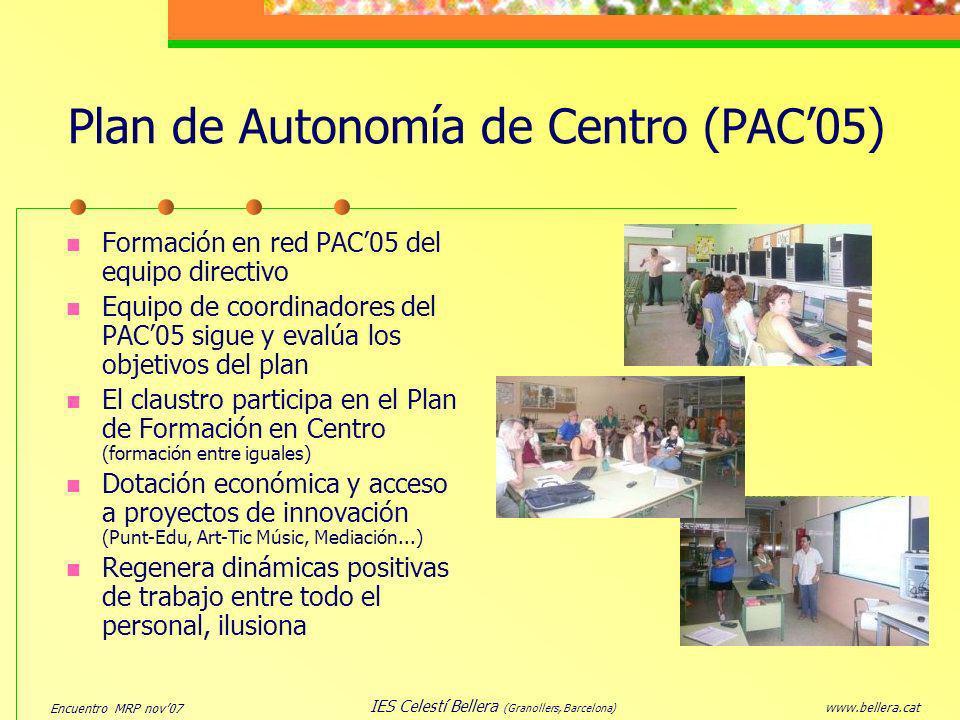Encuentro MRP nov07 www.bellera.cat IES Celestí Bellera (Granollers, Barcelona) Plan de Autonomía de Centro (PAC05) Formación en red PAC05 del equipo