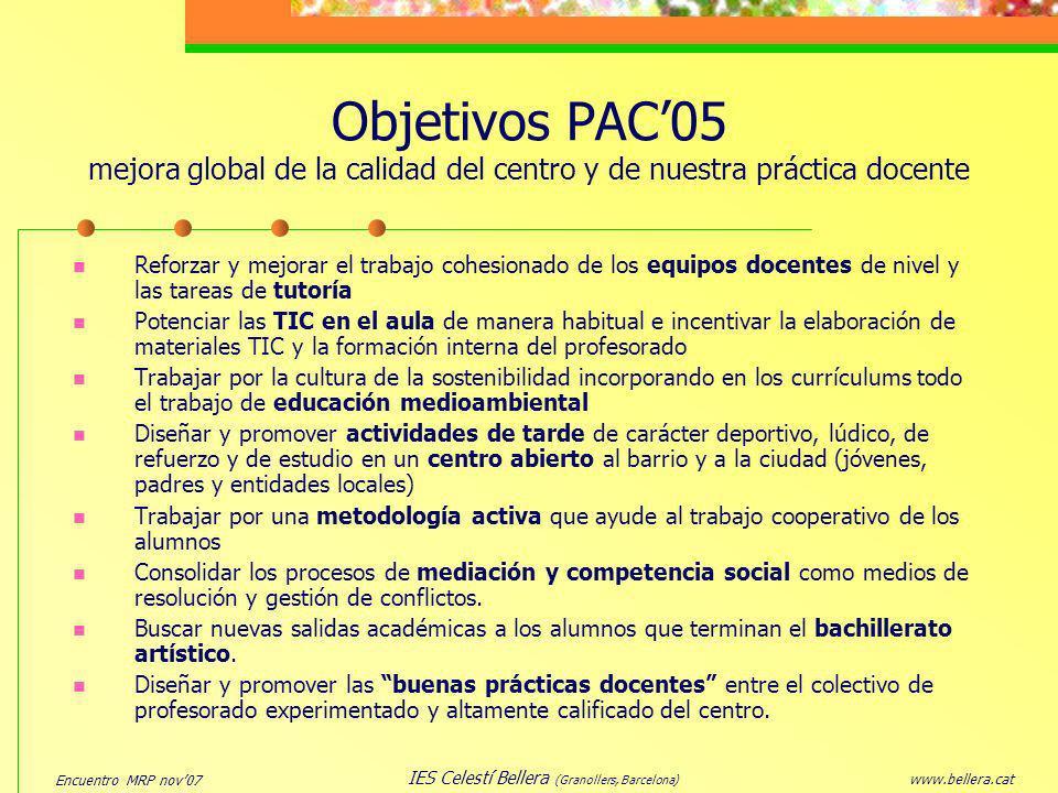 Encuentro MRP nov07 www.bellera.cat IES Celestí Bellera (Granollers, Barcelona) Objetivos PAC05 mejora global de la calidad del centro y de nuestra pr