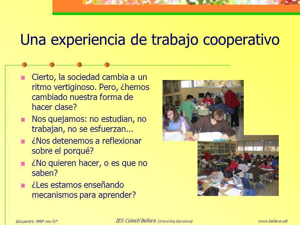 Encuentro MRP nov07 www.bellera.cat IES Celestí Bellera (Granollers, Barcelona) Una experiencia de trabajo cooperativo Cierto, la sociedad cambia a un