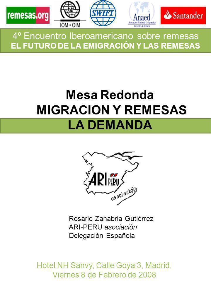 Rosario Zanabria Gutiérrez ARI-PERU asociación Delegación Española Mesa Redonda MIGRACION Y REMESAS LA DEMANDA 4º Encuentro Iberoamericano sobre remes