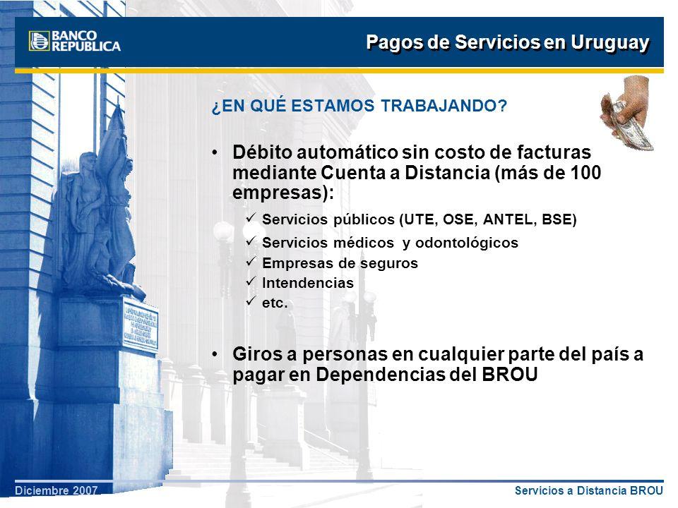 Servicios a Distancia BROUDiciembre 2007 Pagos de Servicios en Uruguay ¿EN QUÉ ESTAMOS TRABAJANDO? Débito automático sin costo de facturas mediante Cu