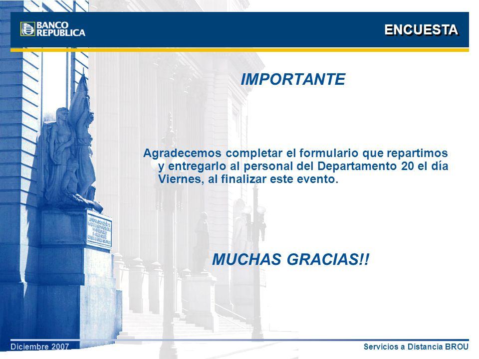 Servicios a Distancia BROUDiciembre 2007 ENCUESTA IMPORTANTE Agradecemos completar el formulario que repartimos y entregarlo al personal del Departame