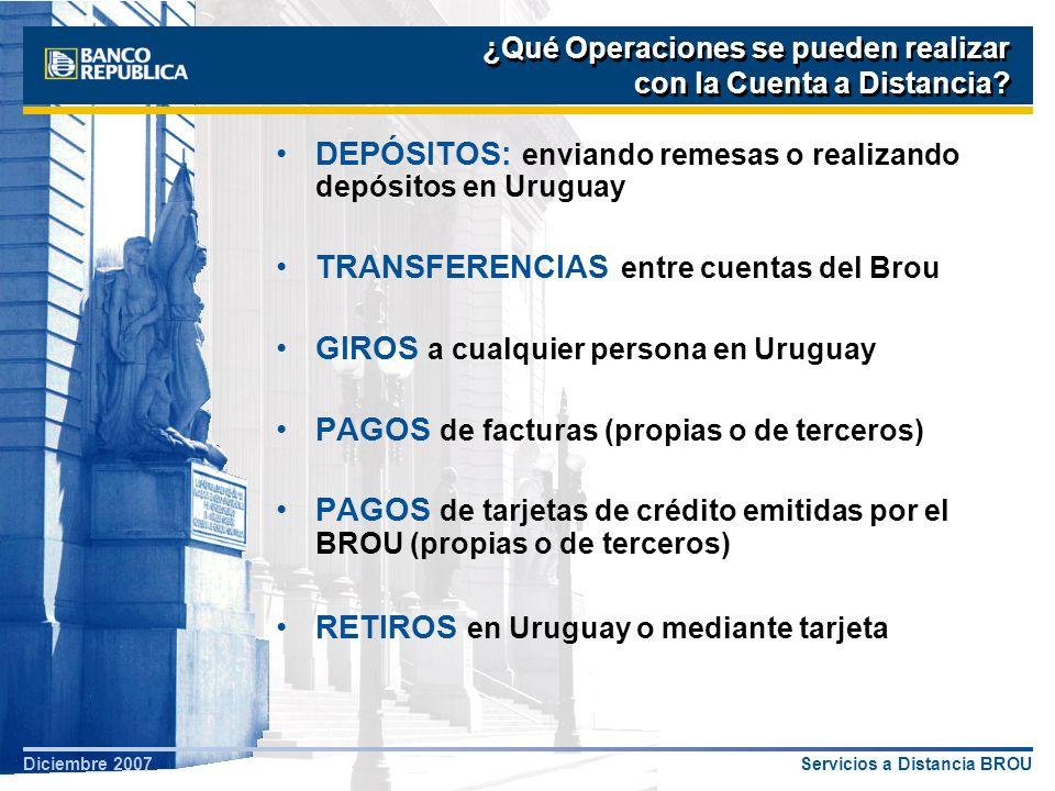 Servicios a Distancia BROUDiciembre 2007 Pagar Ahorrar Invertir Remitir Remesas de Ayuda Familiar Necesidad de Servicios Bancarios del emigrante Uruguayo Remesas