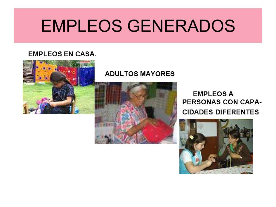 EMPLEOS GENERADOS EMPLEOS EN CASA. ADULTOS MAYORES EMPLEOS A PERSONAS CON CAPA- CIDADES DIFERENTES