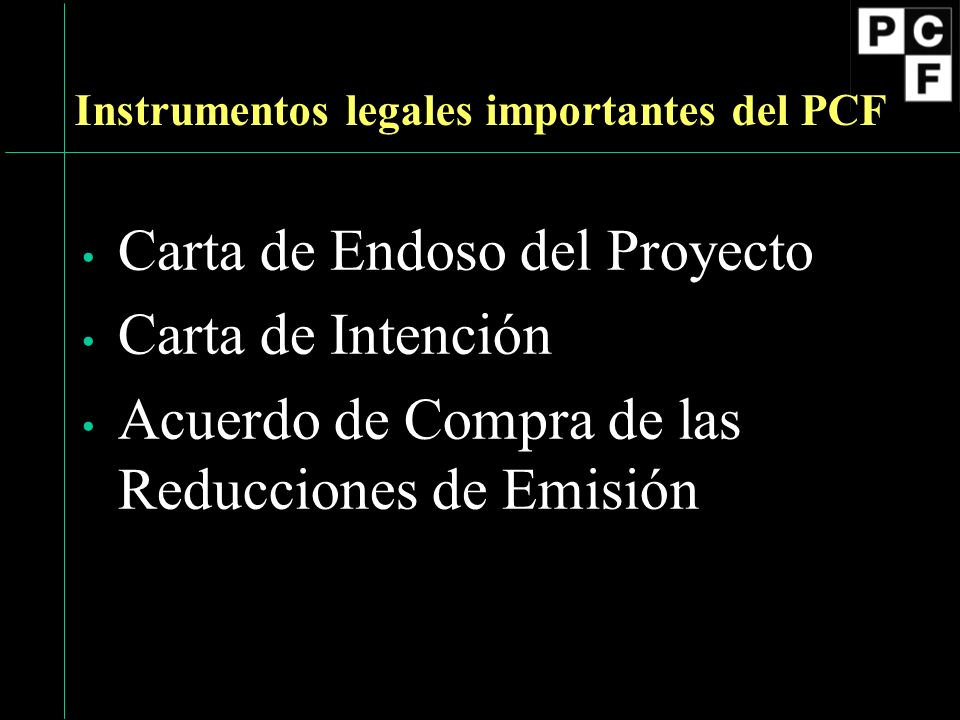 Instrumentos legales importantes del PCF Carta de Endoso del Proyecto Carta de Intención Acuerdo de Compra de las Reducciones de Emisión