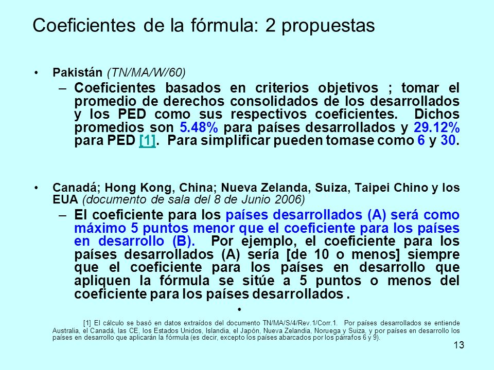 13 Coeficientes de la fórmula: 2 propuestas Pakistán (TN/MA/W/60) –Coeficientes basados en criterios objetivos ; tomar el promedio de derechos consoli