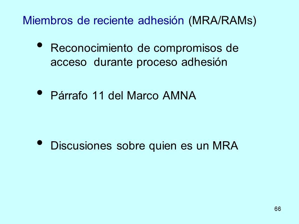 66 Miembros de reciente adhesión (MRA/RAMs) Reconocimiento de compromisos de acceso durante proceso adhesión Párrafo 11 del Marco AMNA Discusiones sob