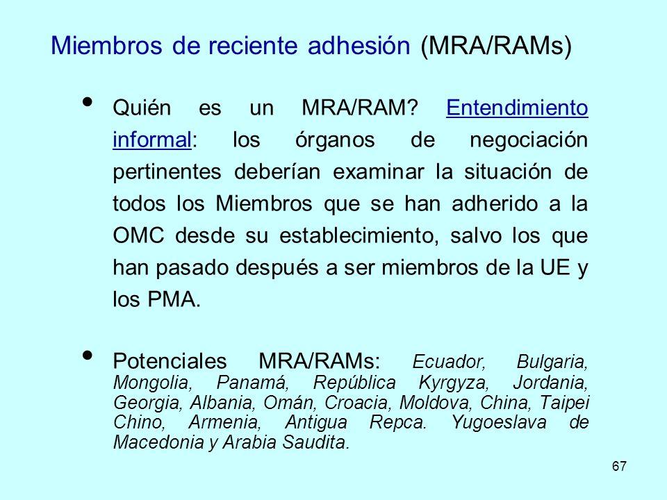 67 Miembros de reciente adhesión (MRA/RAMs) Quién es un MRA/RAM? Entendimiento informal: los órganos de negociación pertinentes deberían examinar la s