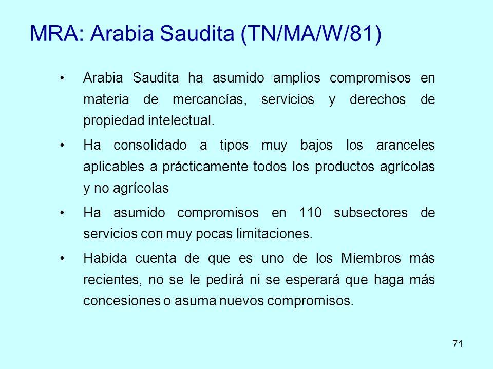 71 MRA: Arabia Saudita (TN/MA/W/81) Arabia Saudita ha asumido amplios compromisos en materia de mercancías, servicios y derechos de propiedad intelect