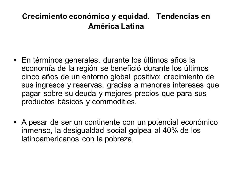 Crecimiento económico y equidad. Tendencias en América Latina En términos generales, durante los últimos años la economía de la región se benefició du