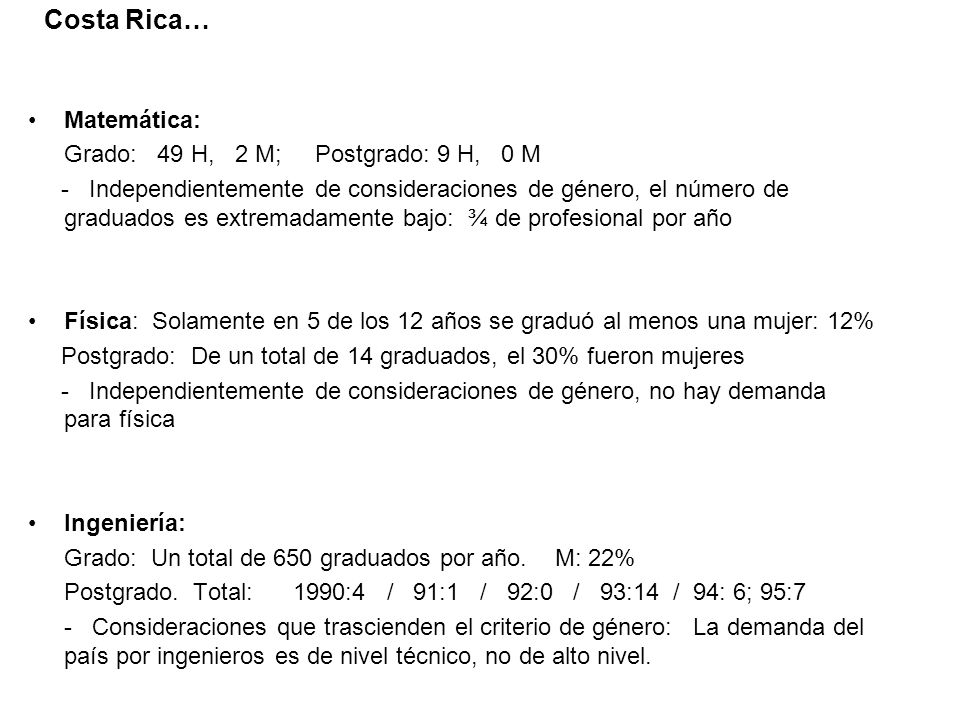 Costa Rica… Matemática: Grado: 49 H, 2 M; Postgrado: 9 H, 0 M - Independientemente de consideraciones de género, el número de graduados es extremadame