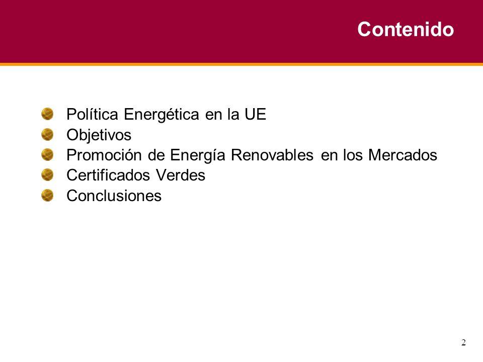 2 Contenido Política Energética en la UE Objetivos Promoción de Energía Renovables en los Mercados Certificados Verdes Conclusiones