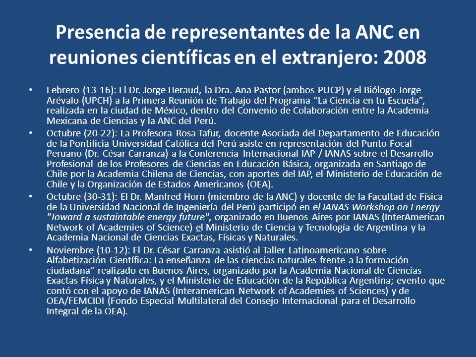 Presencia de representantes de la ANC en reuniones científicas en el extranjero: 2008 Febrero (13-16): El Dr. Jorge Heraud, la Dra. Ana Pastor (ambos