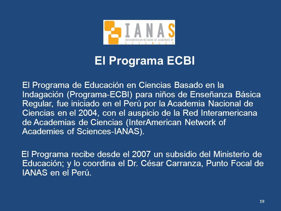 19 El Programa ECBI El Programa de Educación en Ciencias Basado en la Indagación (Programa-ECBI) para niños de Enseñanza Básica Regular, fue iniciado