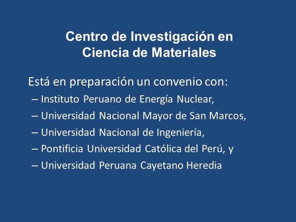 Centro de Investigación en Ciencia de Materiales Está en preparación un convenio con: – Instituto Peruano de Energía Nuclear, – Universidad Nacional M