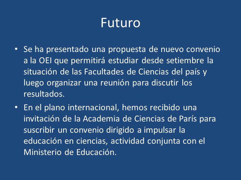 Futuro Se ha presentado una propuesta de nuevo convenio a la OEI que permitirá estudiar desde setiembre la situación de las Facultades de Ciencias del