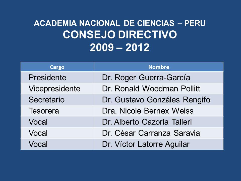 ACADEMIA NACIONAL DE CIENCIAS – PERU CONSEJO DIRECTIVO 2009 – 2012 CargoNombre PresidenteDr. Roger Guerra-García VicepresidenteDr. Ronald Woodman Poll