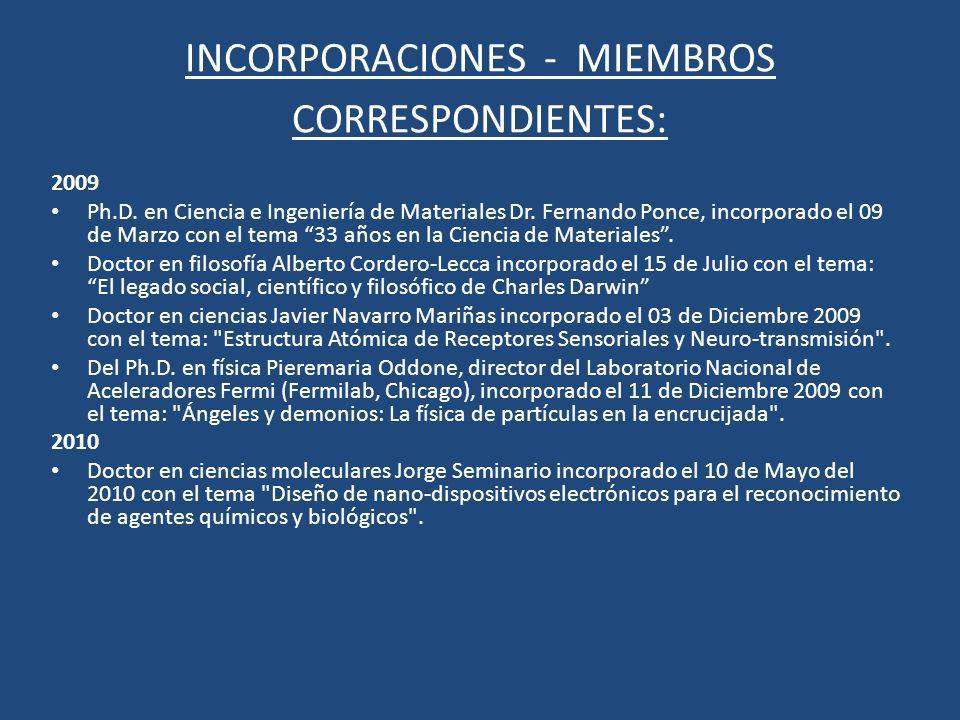 INCORPORACIONES - MIEMBROS CORRESPONDIENTES: 2009 Ph.D. en Ciencia e Ingeniería de Materiales Dr. Fernando Ponce, incorporado el 09 de Marzo con el te