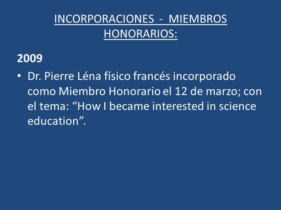INCORPORACIONES - MIEMBROS HONORARIOS: 2009 Dr. Pierre Léna físico francés incorporado como Miembro Honorario el 12 de marzo; con el tema: How I becam