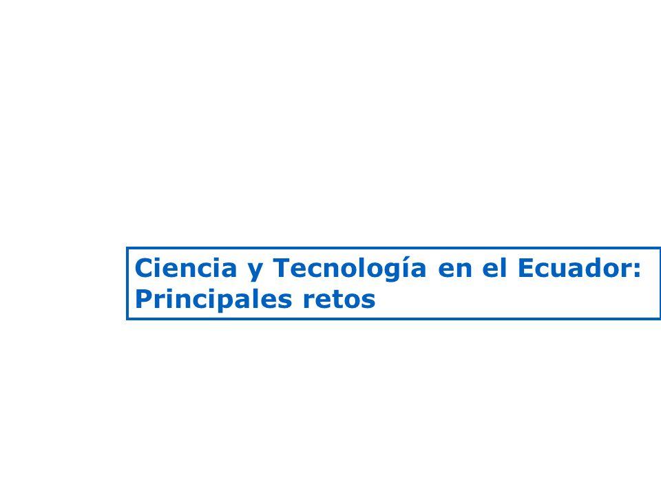 Ciencia y Tecnología en el Ecuador: Principales retos