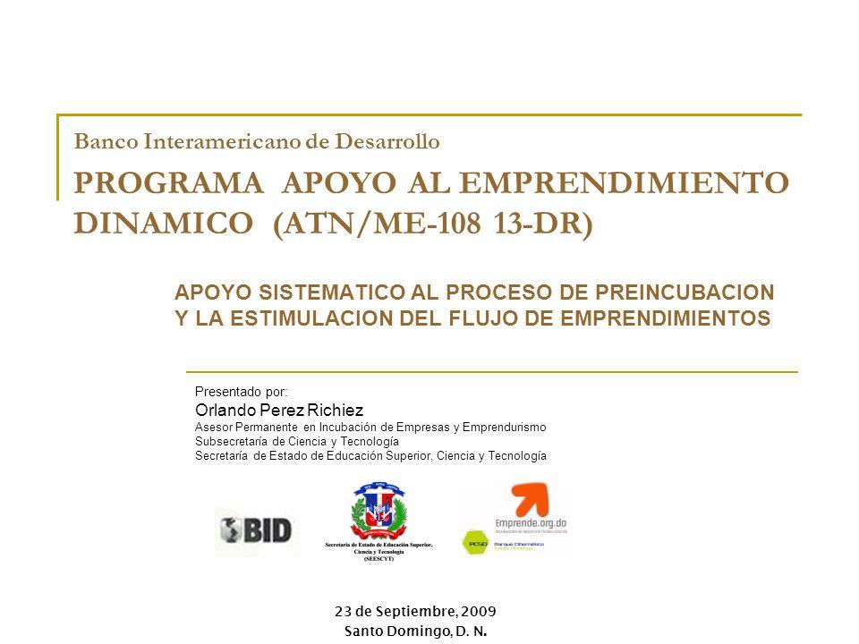 23 de Septiembre, 2009 Santo Domingo, D. N. Banco Interamericano de Desarrollo PROGRAMA APOYO AL EMPRENDIMIENTO DINAMICO (ATN/ME-108 13-DR) APOYO SIST