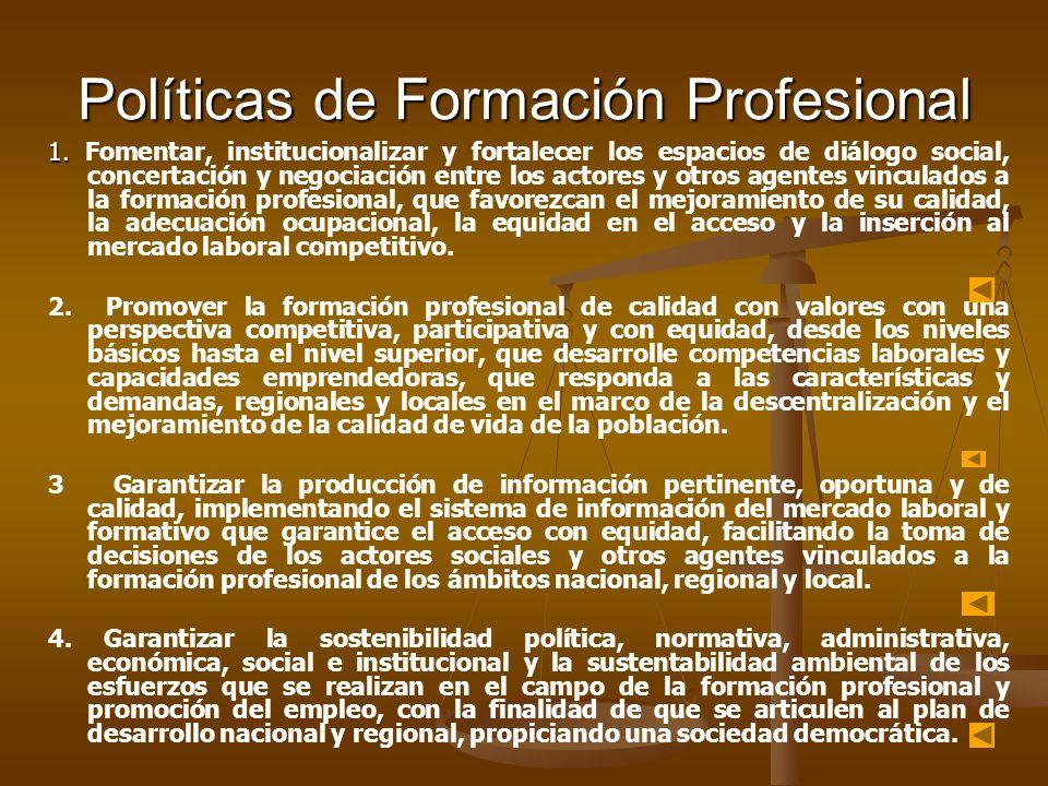 Políticas de Formación Profesional 1. 1. Fomentar, institucionalizar y fortalecer los espacios de diálogo social, concertación y negociación entre los