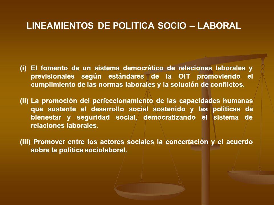 LINEAMIENTOS DE POLITICA SOCIO – LABORAL (i)El fomento de un sistema democrático de relaciones laborales y previsionales según estándares de la OIT pr
