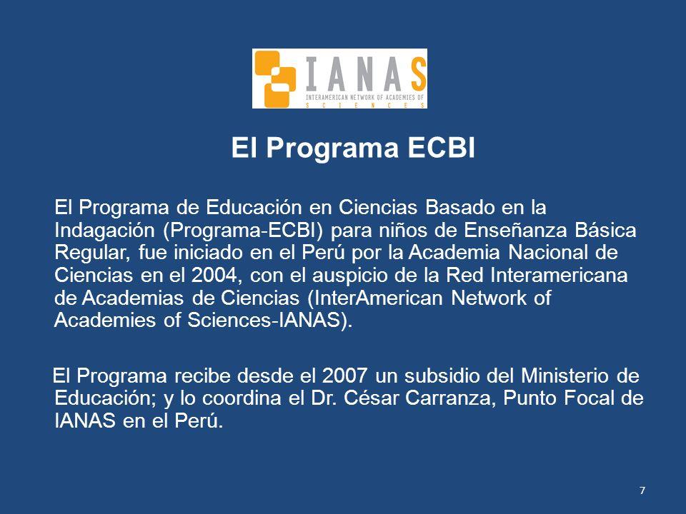 7 El Programa ECBI El Programa de Educación en Ciencias Basado en la Indagación (Programa-ECBI) para niños de Enseñanza Básica Regular, fue iniciado en el Perú por la Academia Nacional de Ciencias en el 2004, con el auspicio de la Red Interamericana de Academias de Ciencias (InterAmerican Network of Academies of Sciences-IANAS).