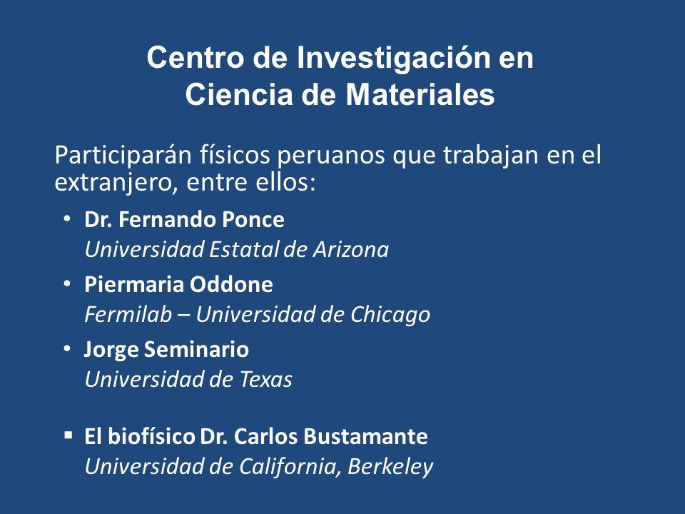 Centro de Investigación en Ciencia de Materiales Participarán físicos peruanos que trabajan en el extranjero, entre ellos: Dr. Fernando Ponce Universi
