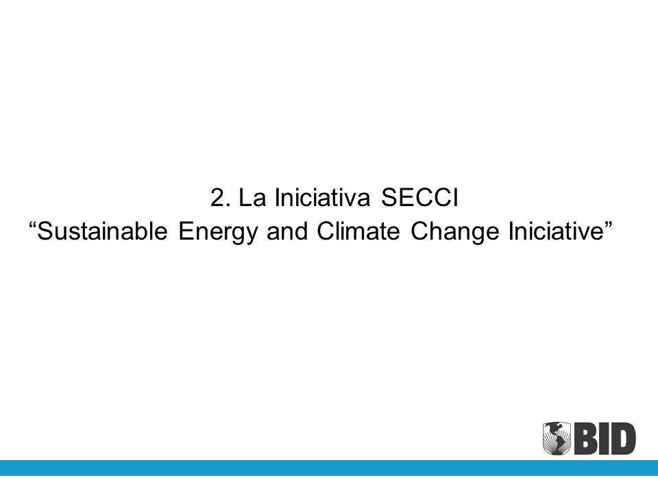 2. La Iniciativa SECCI Sustainable Energy and Climate Change Iniciative