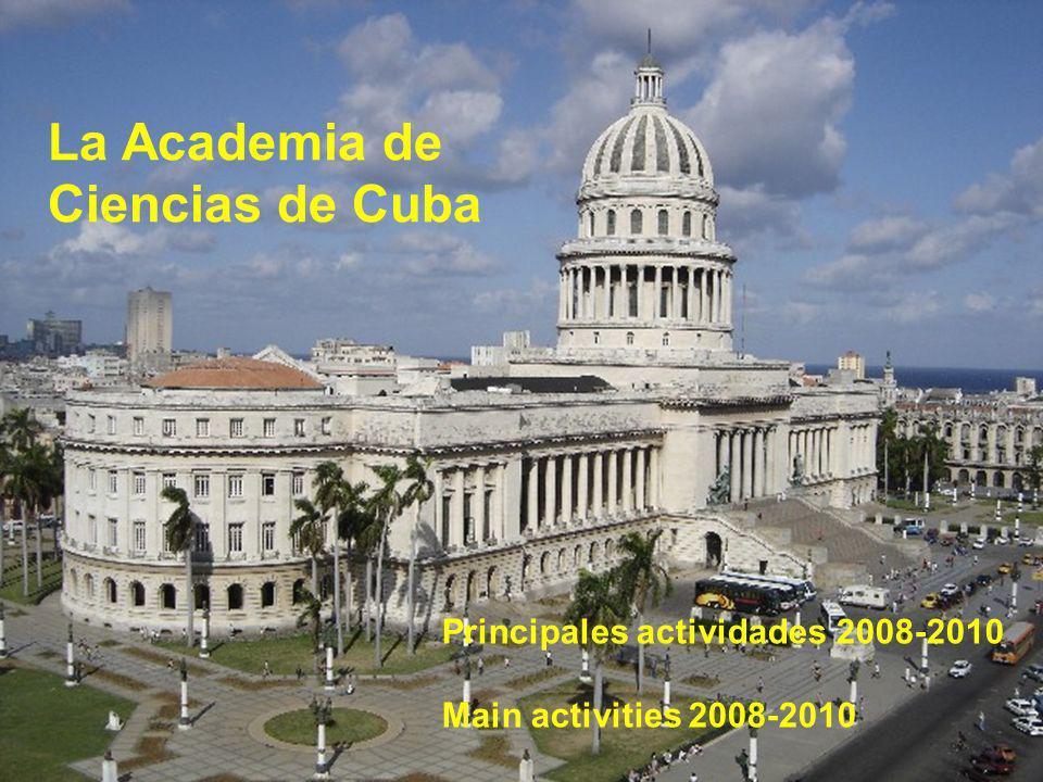LA ACADEMIA DE CIENCIAS DE CUBA Principales actividades 2005-2007 Main activities 2005-2007 La Academia de Ciencias de Cuba Principales actividades 2008-2010 Main activities 2008-2010