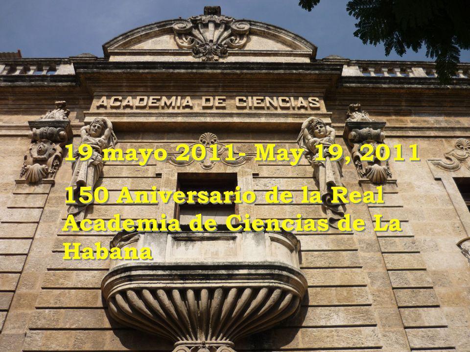 19 mayo 2011- May 19, 2011 150 Aniversario de la Real Academia de Ciencias de La Habana 19 mayo 2011- May 19, 2011 150 Aniversario de la Real Academia de Ciencias de La Habana