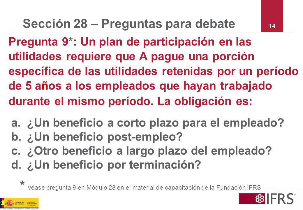 14 Sección 28 – Preguntas para debate Pregunta 9*: Un plan de participación en las utilidades requiere que A pague una porción específica de las utili