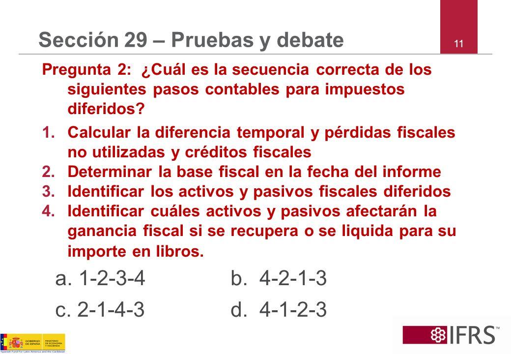 11 Sección 29 – Pruebas y debate Pregunta 2: ¿Cuál es la secuencia correcta de los siguientes pasos contables para impuestos diferidos? 1.Calcular la