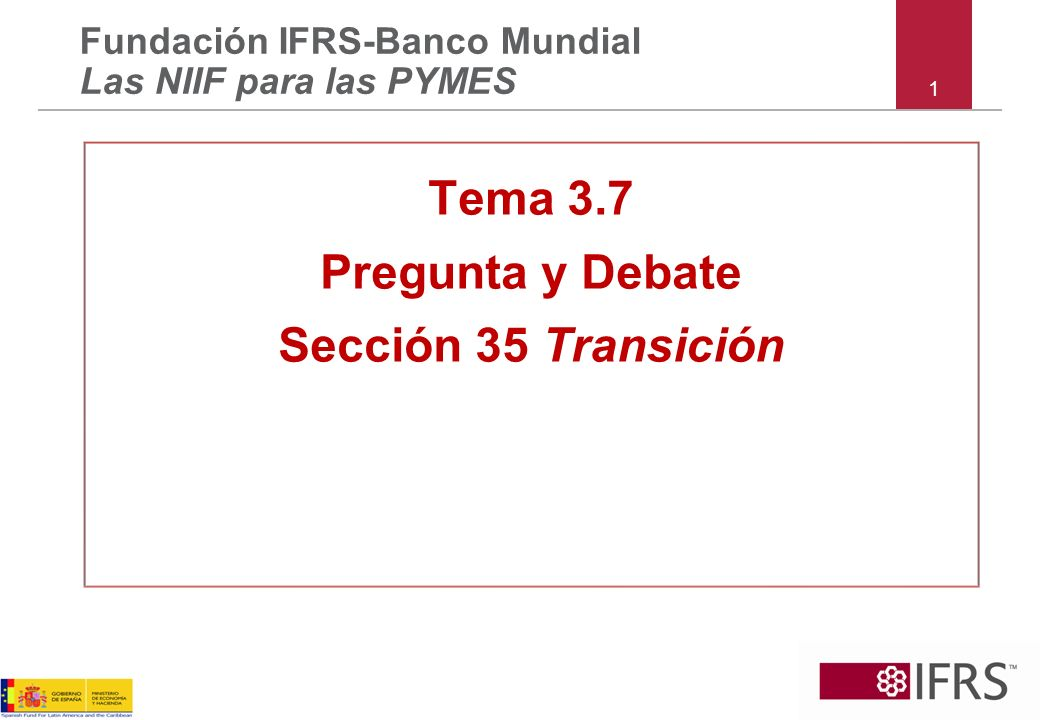 1 Tema 3.7 Pregunta y Debate Sección 35 Transición Fundación IFRS-Banco Mundial Las NIIF para las PYMES