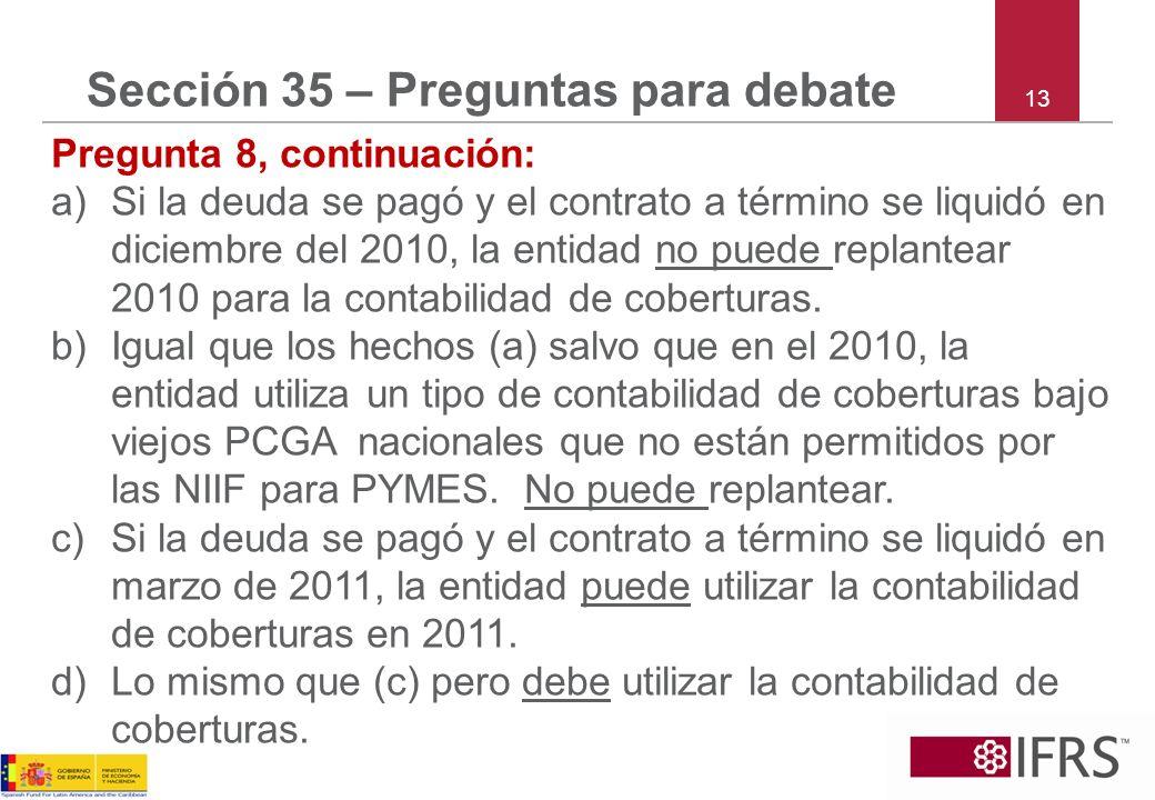 13 Sección 35 – Preguntas para debate Pregunta 8, continuación: a)Si la deuda se pagó y el contrato a término se liquidó en diciembre del 2010, la ent
