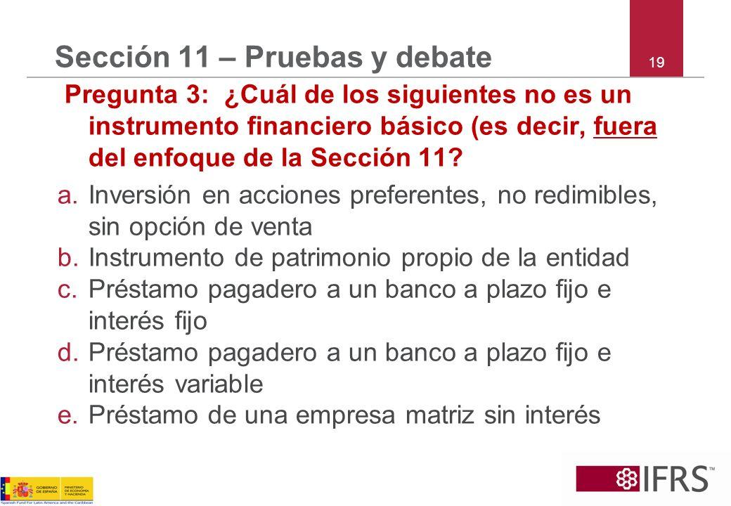 19 Sección 11 – Pruebas y debate Pregunta 3: ¿Cuál de los siguientes no es un instrumento financiero básico (es decir, fuera del enfoque de la Sección