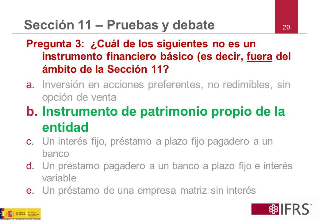 20 Sección 11 – Pruebas y debate Pregunta 3: ¿Cuál de los siguientes no es un instrumento financiero básico (es decir, fuera del ámbito de la Sección
