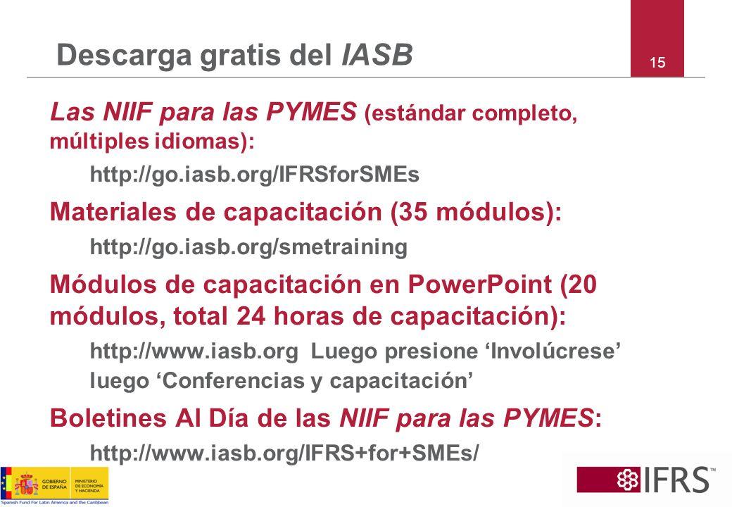 15 Descarga gratis del IASB Las NIIF para las PYMES (estándar completo, múltiples idiomas): http://go.iasb.org/IFRSforSMEs Materiales de capacitación