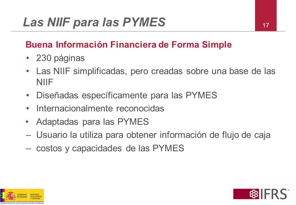 17 Las NIIF para las PYMES Buena Información Financiera de Forma Simple 230 páginas Las NIIF simplificadas, pero creadas sobre una base de las NIIF Di