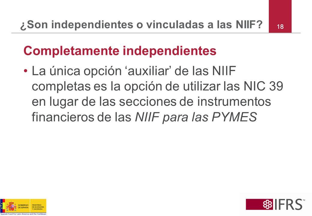 18 ¿Son independientes o vinculadas a las NIIF? Completamente independientes La única opción auxiliar de las NIIF completas es la opción de utilizar l